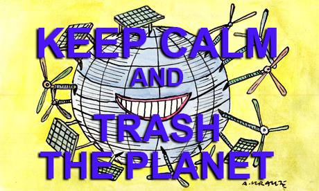 Keep calm - and trash the planet...