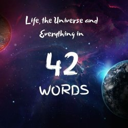 'Life, the Universe and Everything in 42 Words'