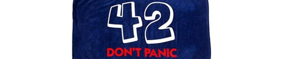 I know where my towel is - 42 - DON'T PANIC