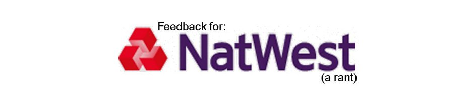 Feedback for NatWest (a rant)